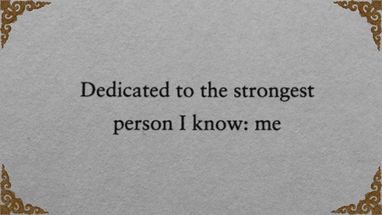 """Dedicated to the strongest person I know: me."""